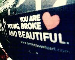 You Are Young, Broke and Beautiful